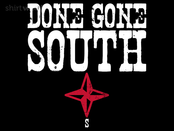 Done Gone South T Shirt