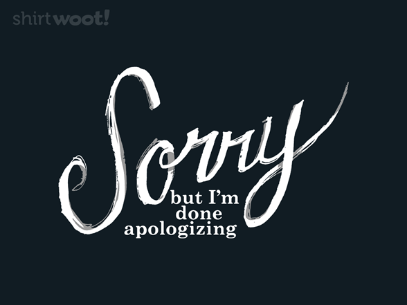 Done Apologizing T Shirt