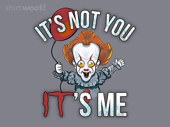 It's Not You It's Me T Shirt
