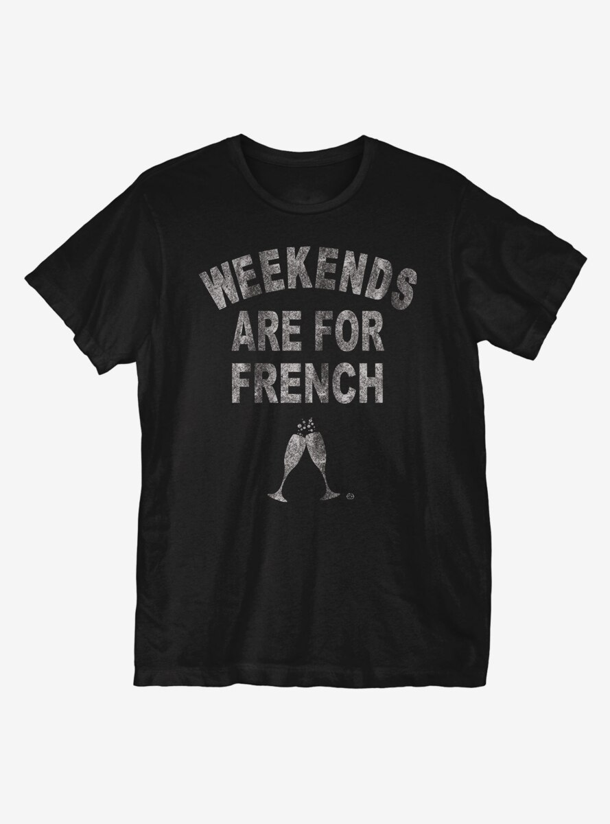 Weekends Are For French T-Shirt