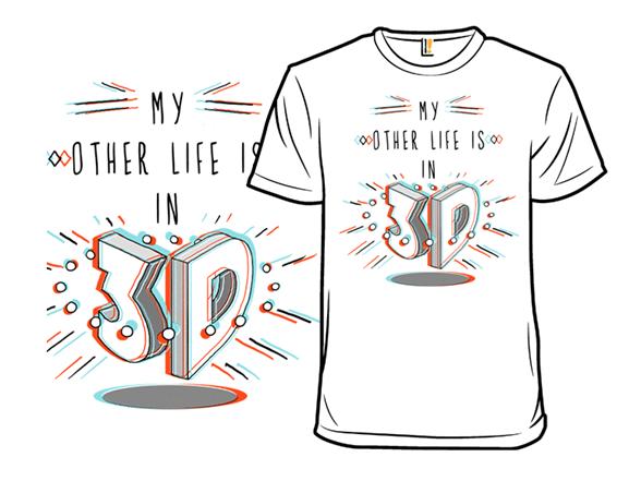 My 3d Life T Shirt
