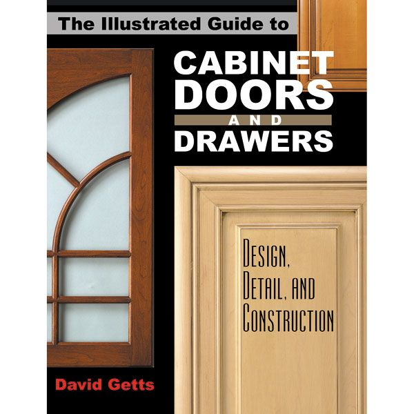The Illustrated Guide to Cabinet Doors and Drawers: Design, Detail, and Construction