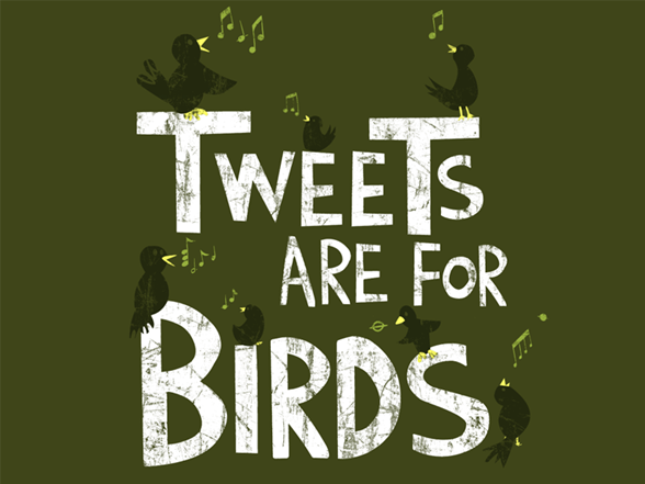 Tweets Are For Birds T Shirt