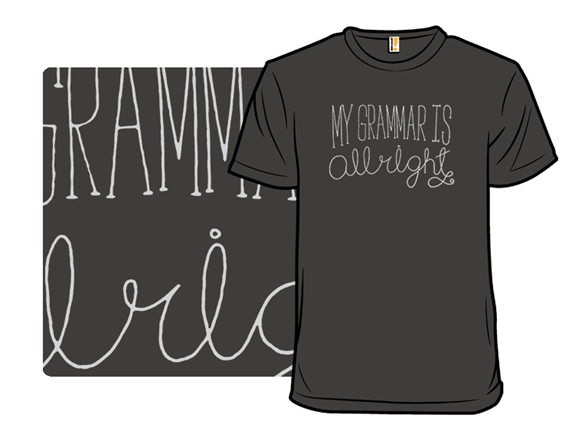 My Grammar Is Allright T Shirt