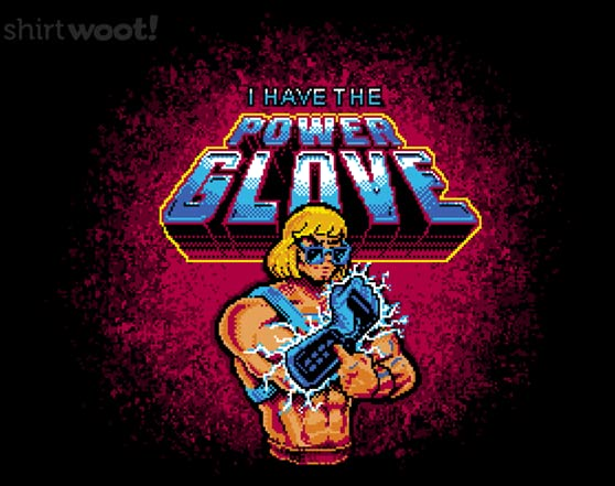 I Have The Power Glove! T Shirt