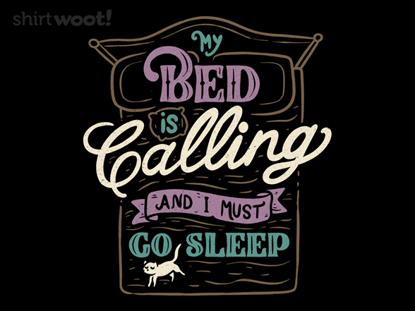 My Bed Is Calling And I Must Go Sleep T Shirt