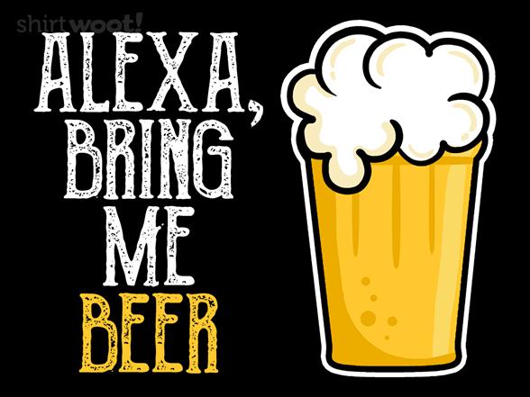 Alexa, Bring Me Beer T Shirt
