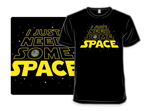 Just Need Some Space T Shirt