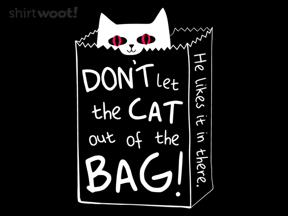Keep The Cat In The Bag T Shirt