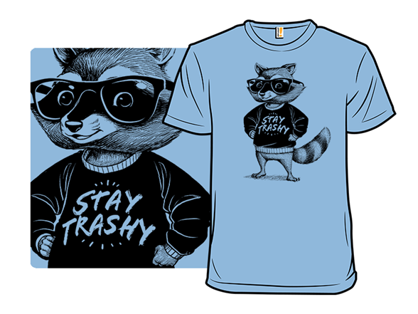 Stay Trashy T Shirt