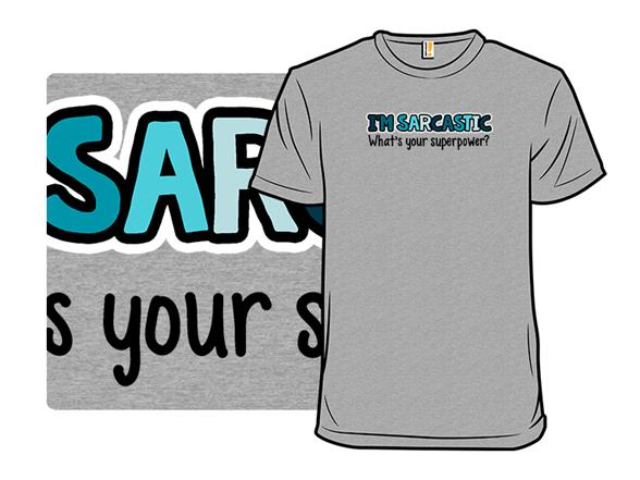 Super Sarcastic T Shirt