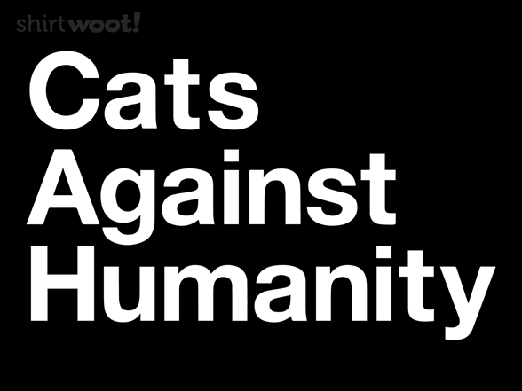 Cats Against Humanity T Shirt