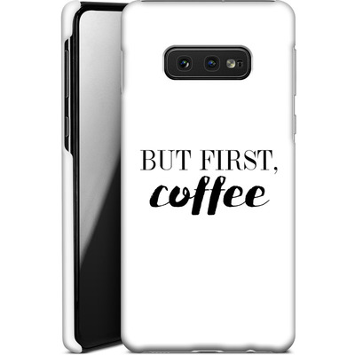 Samsung Galaxy S10e Smartphone Huelle - But first, coffee! von Erik Scholz