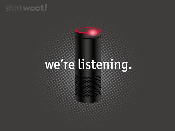 We're Listening T Shirt