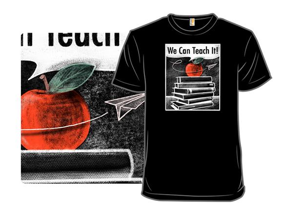We Can Teach It! T Shirt
