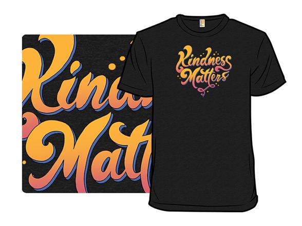 Kindness Always Matters T Shirt
