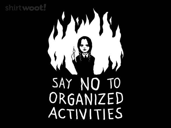 Say No To Organized Activities T Shirt