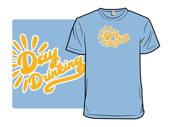Day Drinking! T Shirt