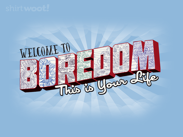 Welcome To Boredom T Shirt