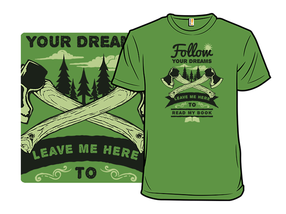 Follow Your Dreams! T Shirt