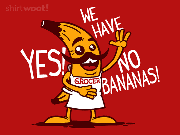 There Are No Bananas T Shirt