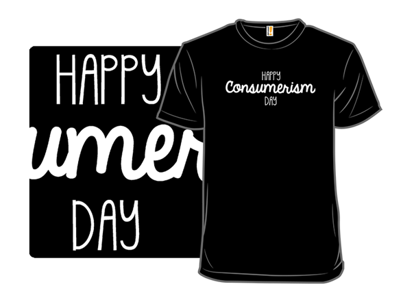 Consumerism Day T Shirt