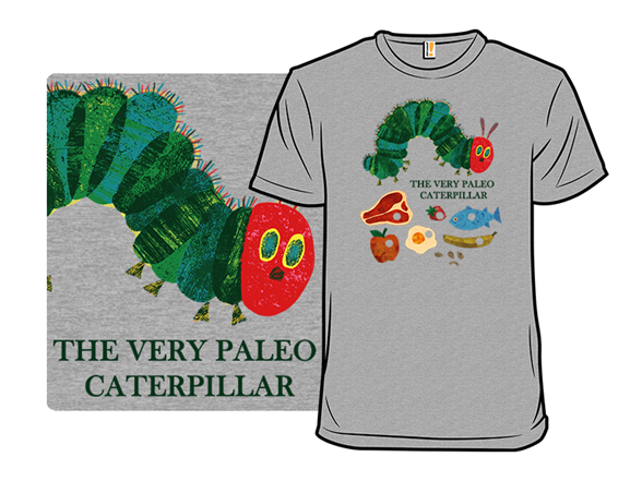 The Very Paleo Caterpillar T Shirt