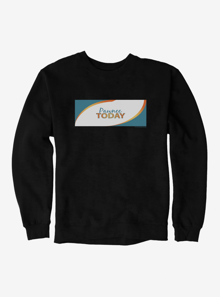 Parks And Recreation Pawnee Today Sweatshirt
