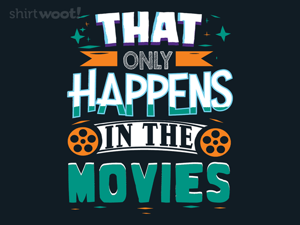 That Only Happens In The Movies T Shirt
