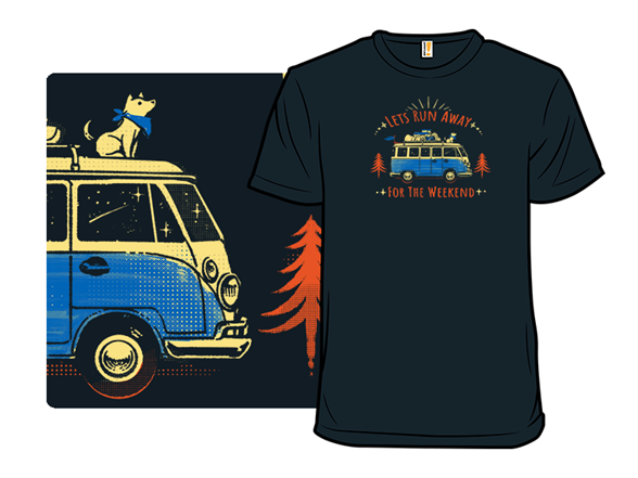 Let's Run Away - For The Weekend T Shirt