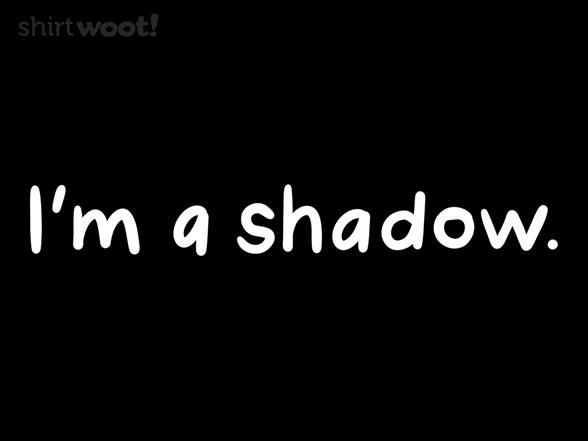 I'm A Shadow T Shirt
