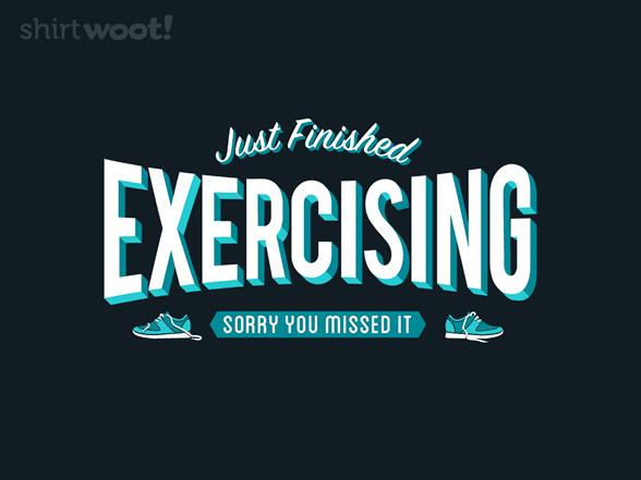 Just Finished Exercising T Shirt
