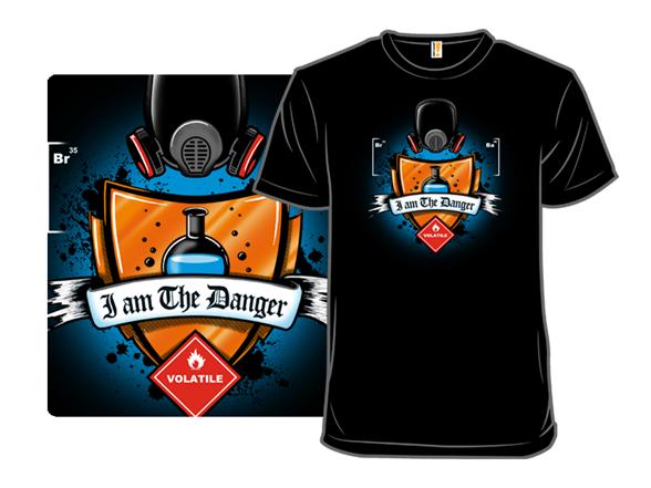 I Am The Danger T Shirt