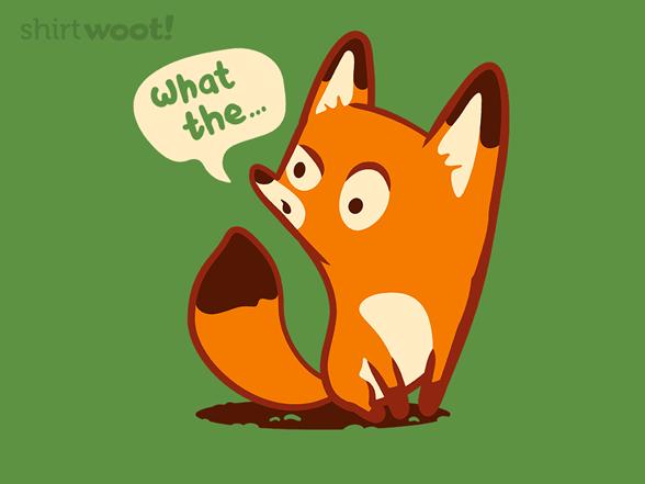 What The Fox!? T Shirt