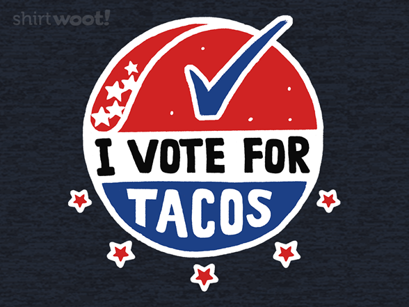Vote For Tacos T Shirt