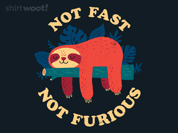 Not Fast, Not Furious T Shirt