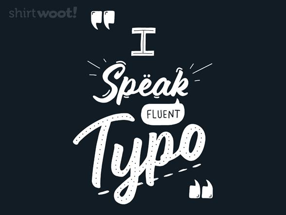 I Speak Fluent Typo T Shirt