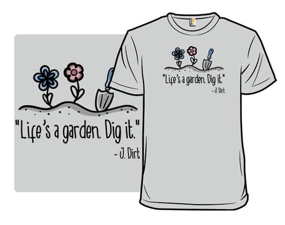Life's A Garden T Shirt