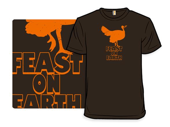 Feast On Earth T Shirt