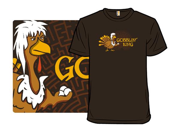 Gobblin' King T Shirt