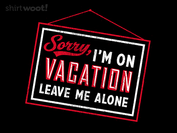 Sorry, I'm On Vacation T Shirt