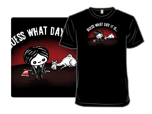 Guess What Day It Is. T Shirt