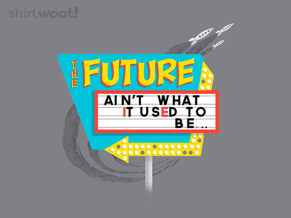 The Future Ain't What It Used To Be T Shirt