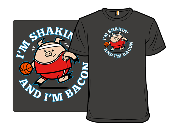 Shakin' And Bacon T Shirt