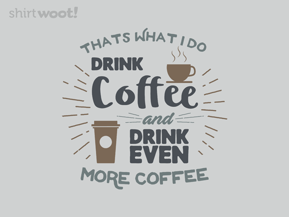 Drink Even More T Shirt