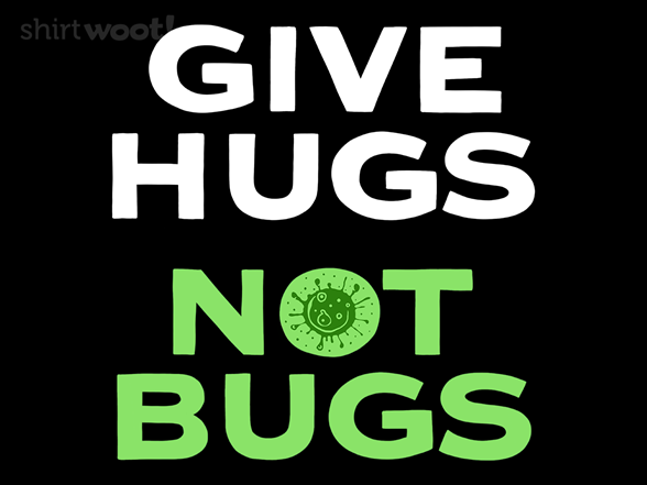 Give Hugs, Not Bugs T Shirt