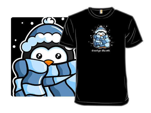 It's Cold T Shirt