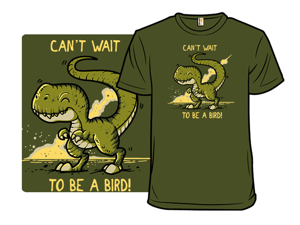 Cant Wait To Be A Bird T Shirt