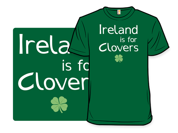 Ireland Is For Clovers T Shirt