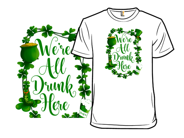 All Drunk Here T Shirt
